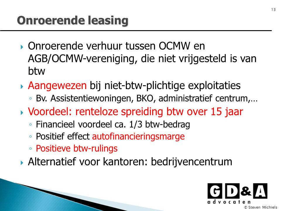  Onroerende verhuur tussen OCMW en AGB/OCMW-vereniging, die niet vrijgesteld is van btw  Aangewezen bij niet-btw-plichtige exploitaties ◦ Bv. Assist