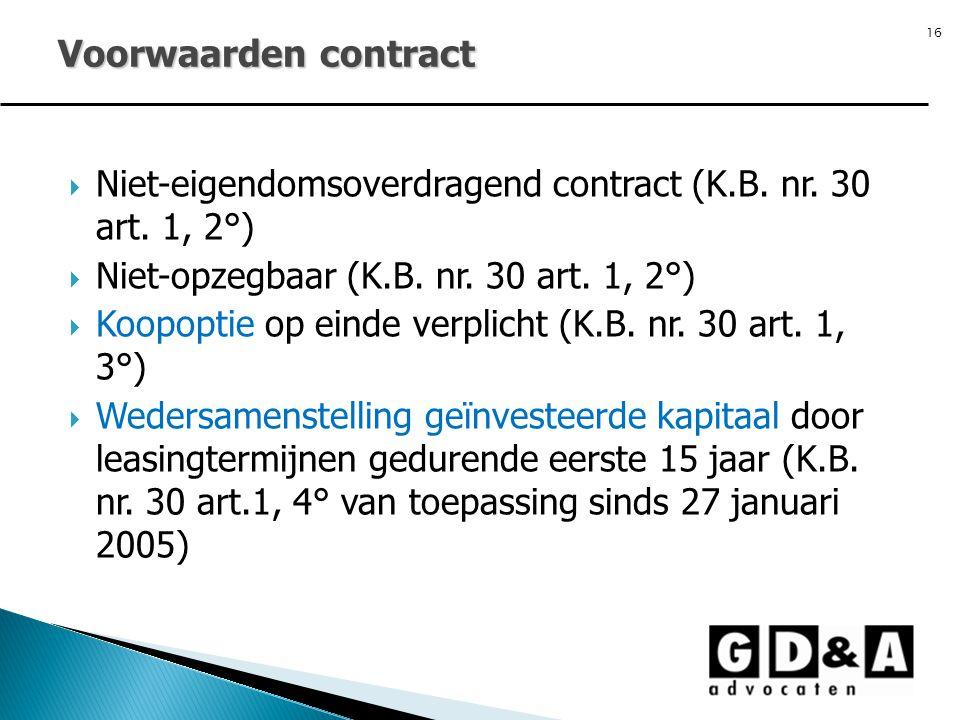 16  Niet-eigendomsoverdragend contract (K.B. nr. 30 art. 1, 2°)  Niet-opzegbaar (K.B. nr. 30 art. 1, 2°)  Koopoptie op einde verplicht (K.B. nr. 30