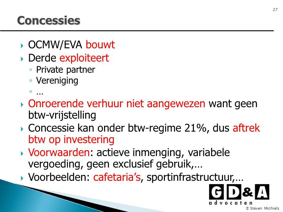  OCMW/EVA bouwt  Derde exploiteert ◦ Private partner ◦ Vereniging ◦ …  Onroerende verhuur niet aangewezen want geen btw-vrijstelling  Concessie ka