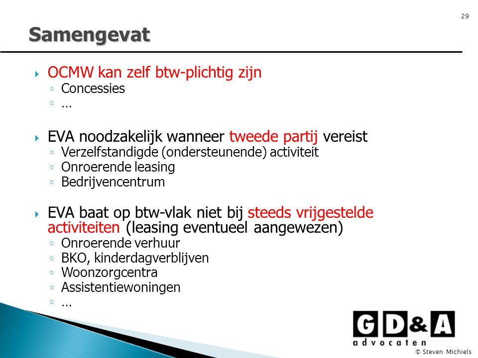  OCMW kan zelf btw-plichtig zijn ◦ Concessies ◦ …  EVA noodzakelijk wanneer tweede partij vereist ◦ Verzelfstandigde (ondersteunende) activiteit ◦ O