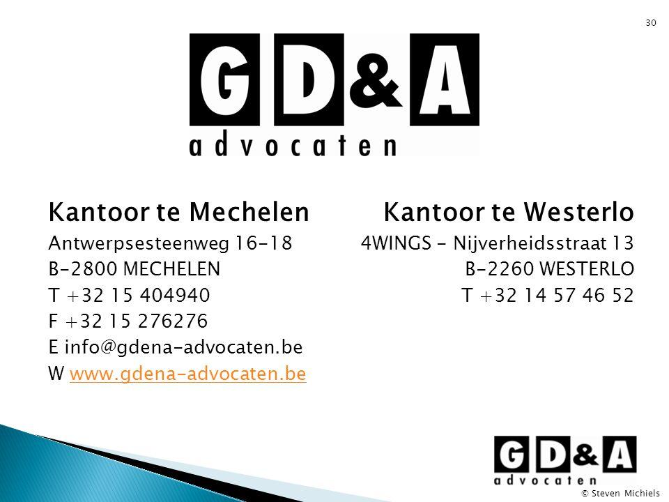 30 Kantoor te Mechelen Antwerpsesteenweg 16-18 B-2800 MECHELEN T +32 15 404940 F +32 15 276276 E info@gdena-advocaten.be W www.gdena-advocaten.bewww.g
