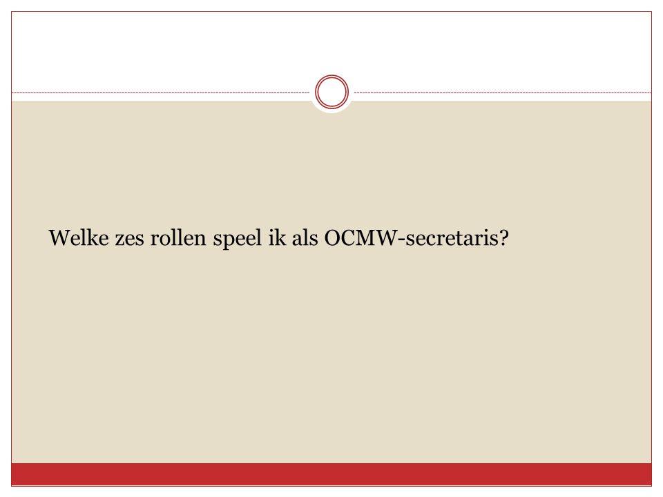 Welke zes rollen speel ik als OCMW-secretaris?
