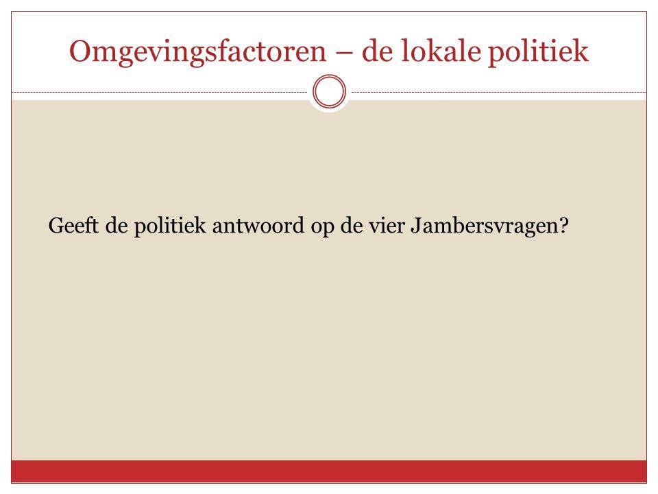Omgevingsfactoren – de lokale politiek Geeft de politiek antwoord op de vier Jambersvragen?