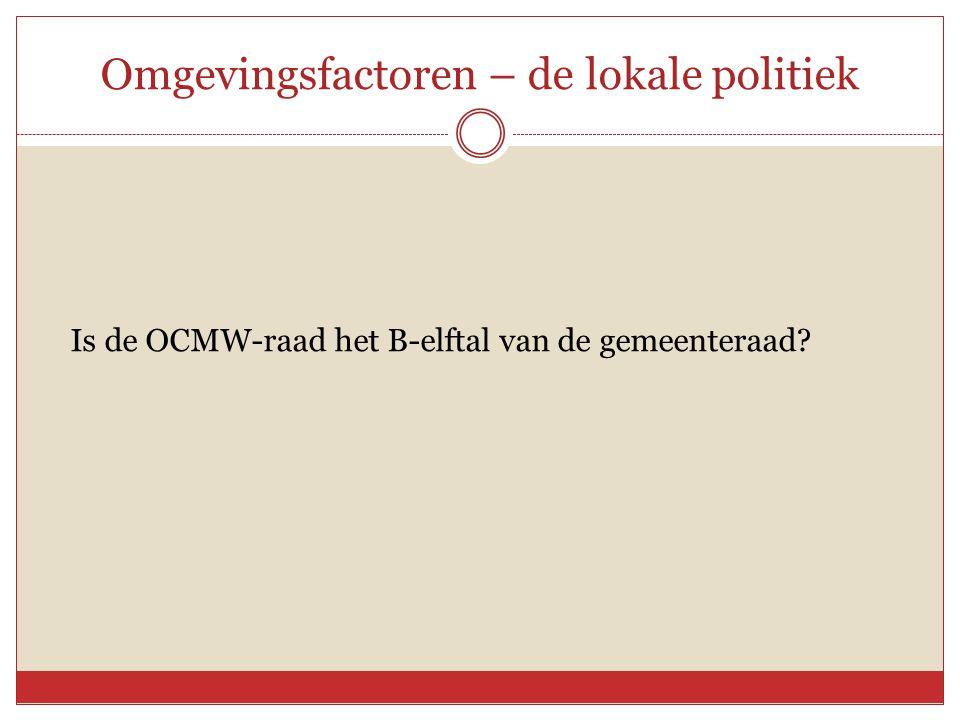 Omgevingsfactoren – de lokale politiek Is de OCMW-raad het B-elftal van de gemeenteraad?