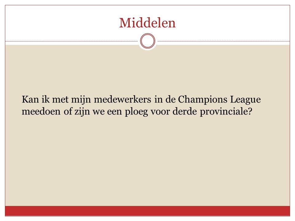 Middelen Kan ik met mijn medewerkers in de Champions League meedoen of zijn we een ploeg voor derde provinciale?