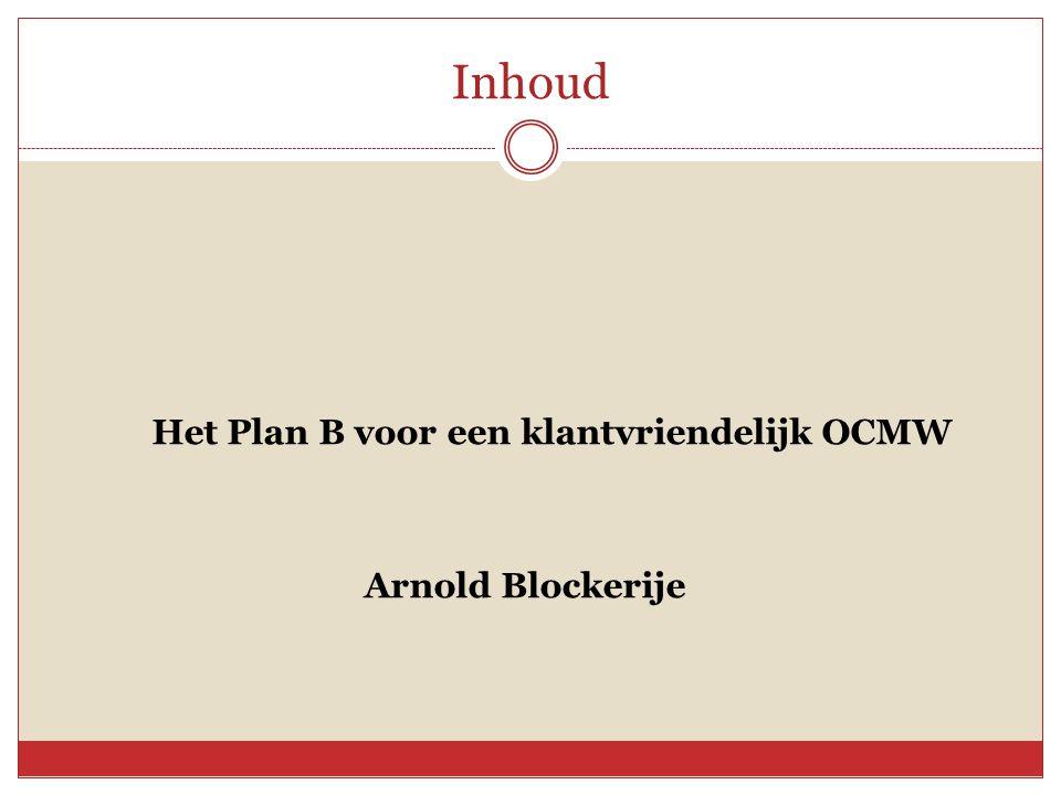 Inhoud Het Plan B voor een klantvriendelijk OCMW Arnold Blockerije