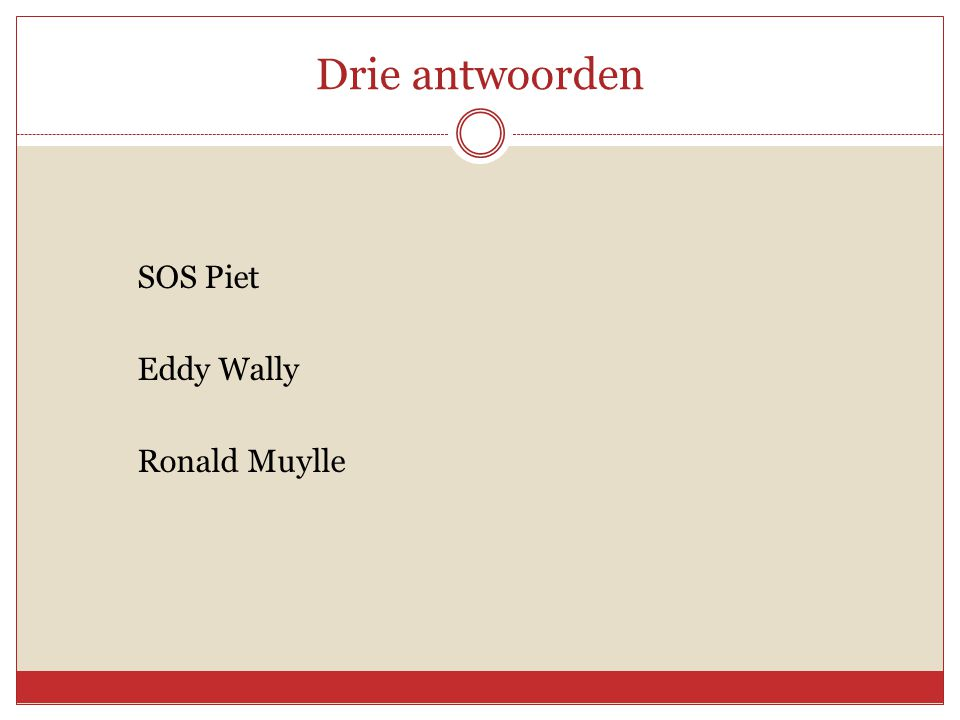 Drie antwoorden SOS Piet Eddy Wally Ronald Muylle