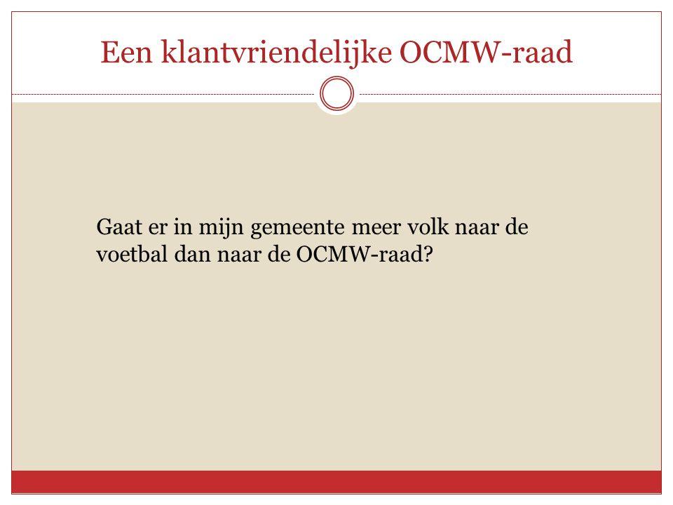 Een klantvriendelijke OCMW-raad Gaat er in mijn gemeente meer volk naar de voetbal dan naar de OCMW-raad?