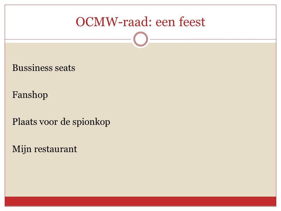 OCMW-raad: een feest Bussiness seats Fanshop Plaats voor de spionkop Mijn restaurant