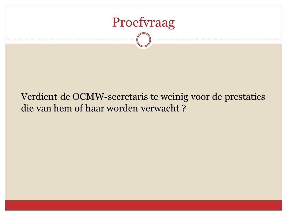 Proefvraag Verdient de OCMW-secretaris te weinig voor de prestaties die van hem of haar worden verwacht ?