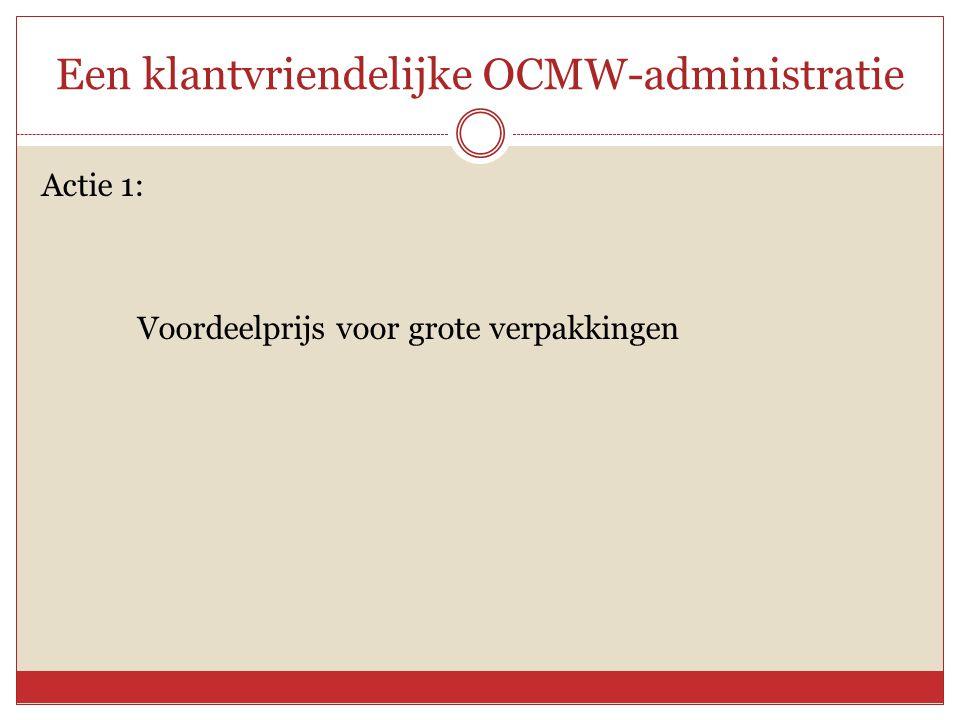Een klantvriendelijke OCMW-administratie Actie 1: Voordeelprijs voor grote verpakkingen