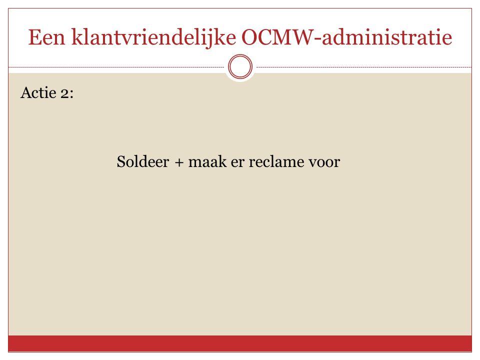 Een klantvriendelijke OCMW-administratie Actie 2: Soldeer + maak er reclame voor
