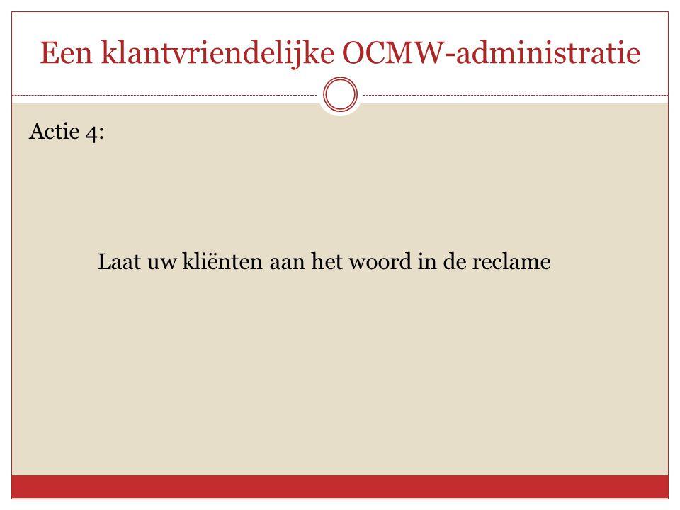 Een klantvriendelijke OCMW-administratie Actie 4: Laat uw kliënten aan het woord in de reclame