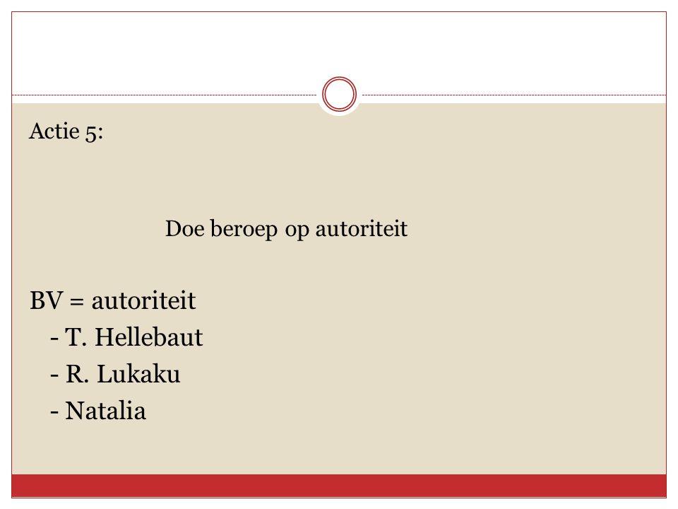 Actie 5: Doe beroep op autoriteit BV = autoriteit - T. Hellebaut - R. Lukaku - Natalia