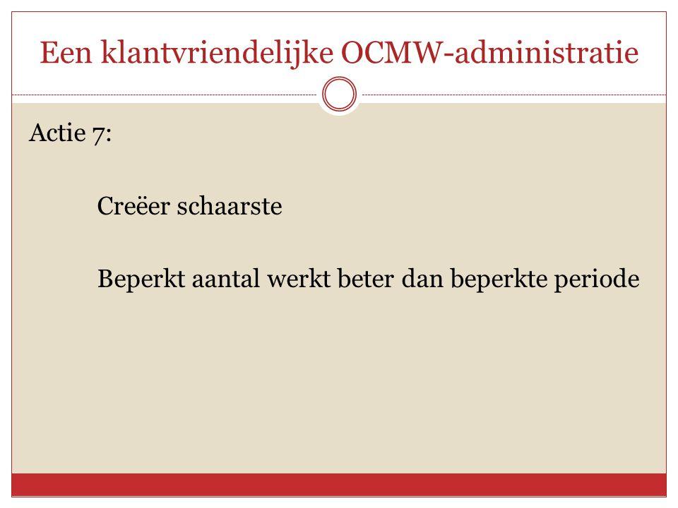 Een klantvriendelijke OCMW-administratie Actie 7: Creëer schaarste Beperkt aantal werkt beter dan beperkte periode
