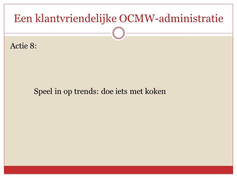 Een klantvriendelijke OCMW-administratie Actie 8: Speel in op trends: doe iets met koken