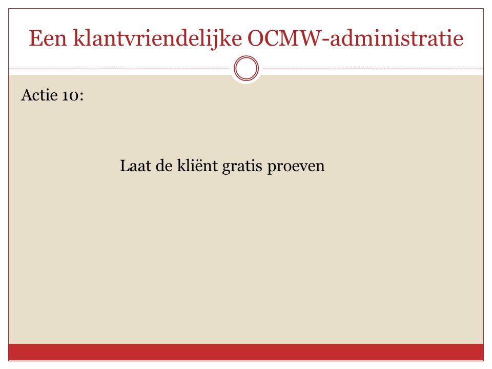 Een klantvriendelijke OCMW-administratie Actie 10: Laat de kliënt gratis proeven