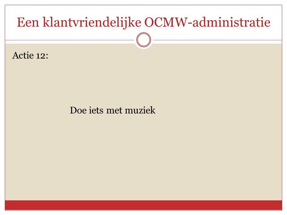 Een klantvriendelijke OCMW-administratie Actie 12: Doe iets met muziek