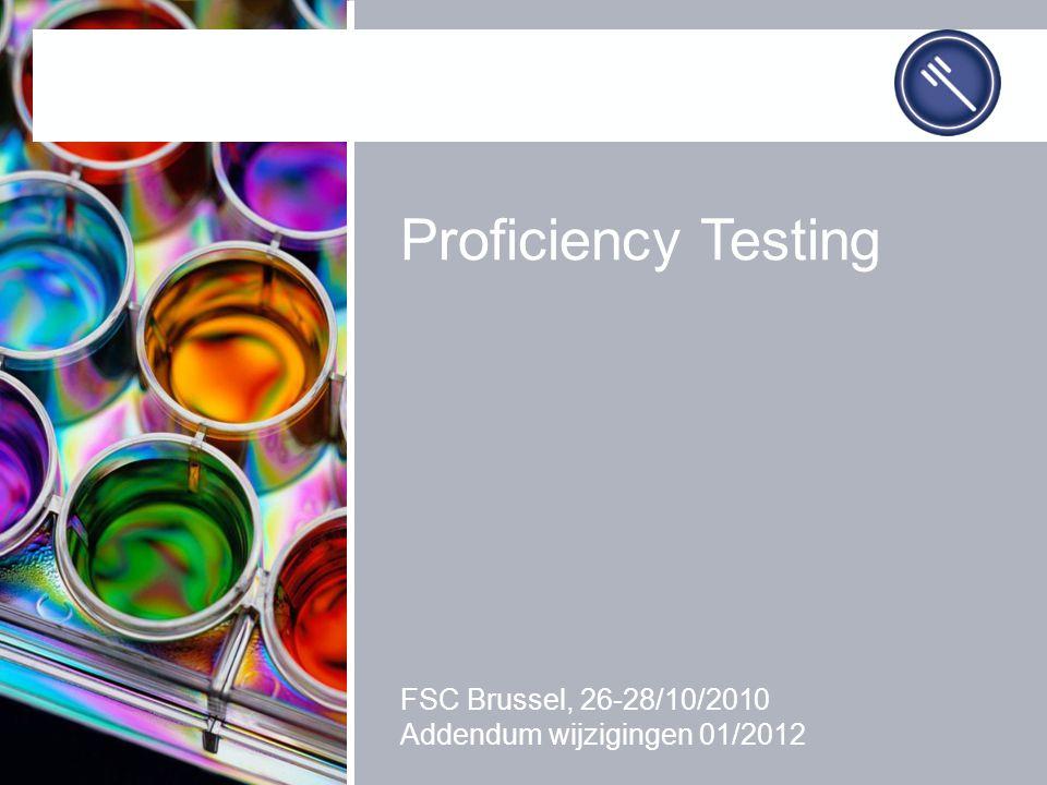 Proficiency Testing FSC Brussel, 26-28/10/2010 Addendum wijzigingen 01/2012