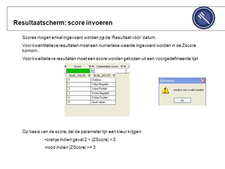 Resultaatscherm: score invoeren Scores mogen enkel ingevoerd worden na de 'Resultaat vóór' datum.