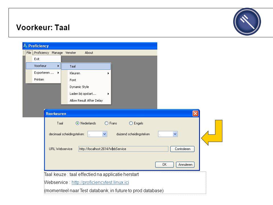 Voorkeur: Taal Taal keuze : taal effectied na applicatie herstart Webservice : http://proficiencytest.linux.icihttp://proficiencytest.linux.ici (momenteel naar Test databank, in future to prod database)