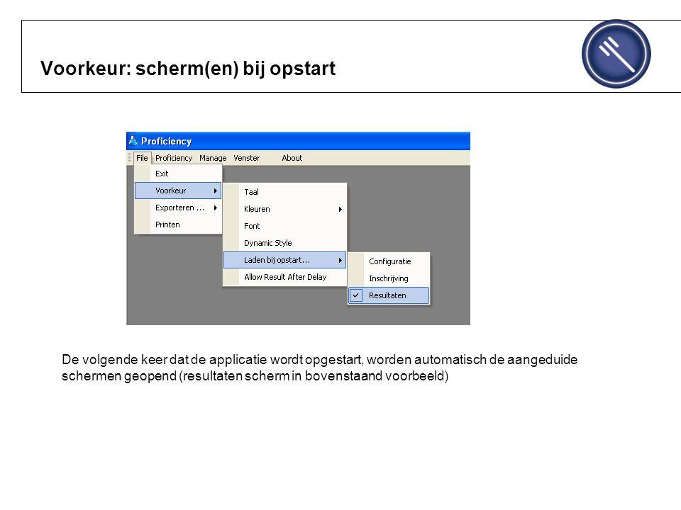 Voorkeur: scherm(en) bij opstart De volgende keer dat de applicatie wordt opgestart, worden automatisch de aangeduide schermen geopend (resultaten scherm in bovenstaand voorbeeld)