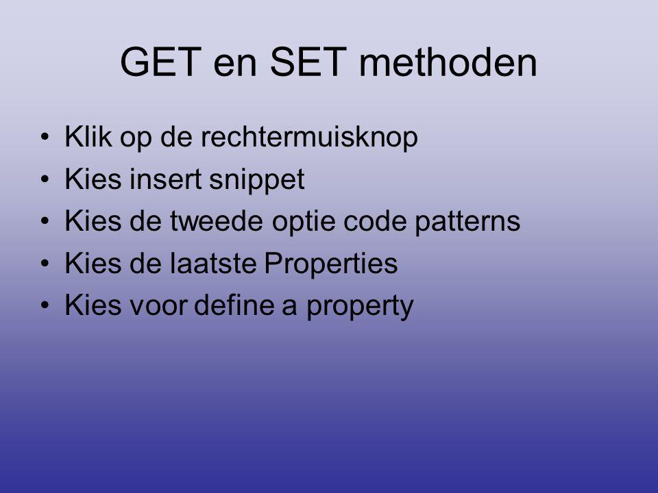 GET en SET methoden Klik op de rechtermuisknop Kies insert snippet Kies de tweede optie code patterns Kies de laatste Properties Kies voor define a pr
