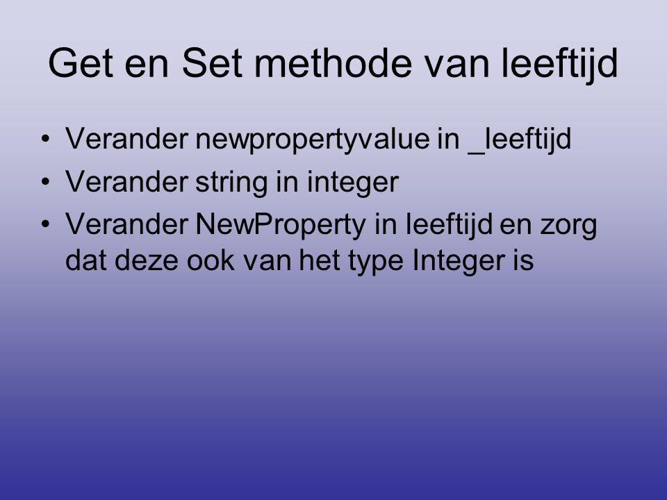 Get en Set methode van leeftijd Verander newpropertyvalue in _leeftijd Verander string in integer Verander NewProperty in leeftijd en zorg dat deze oo