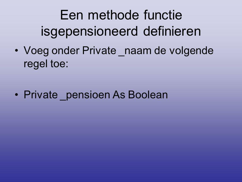 Een methode functie isgepensioneerd definieren Voeg onder Private _naam de volgende regel toe: Private _pensioen As Boolean