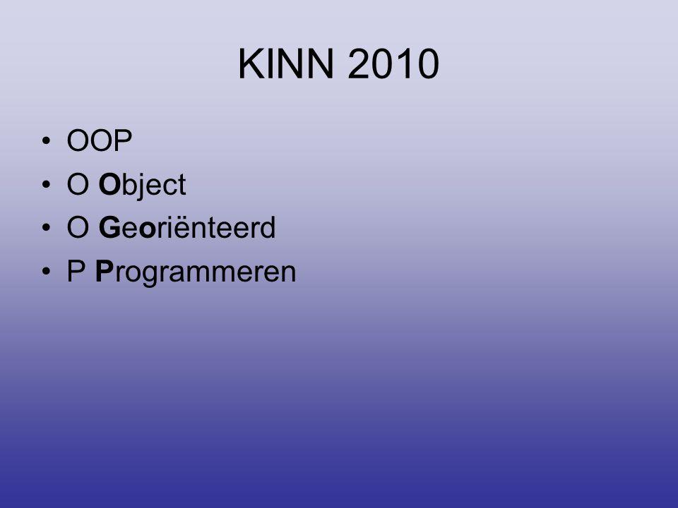 KINN 2010 OOP O Object O Georiënteerd P Programmeren