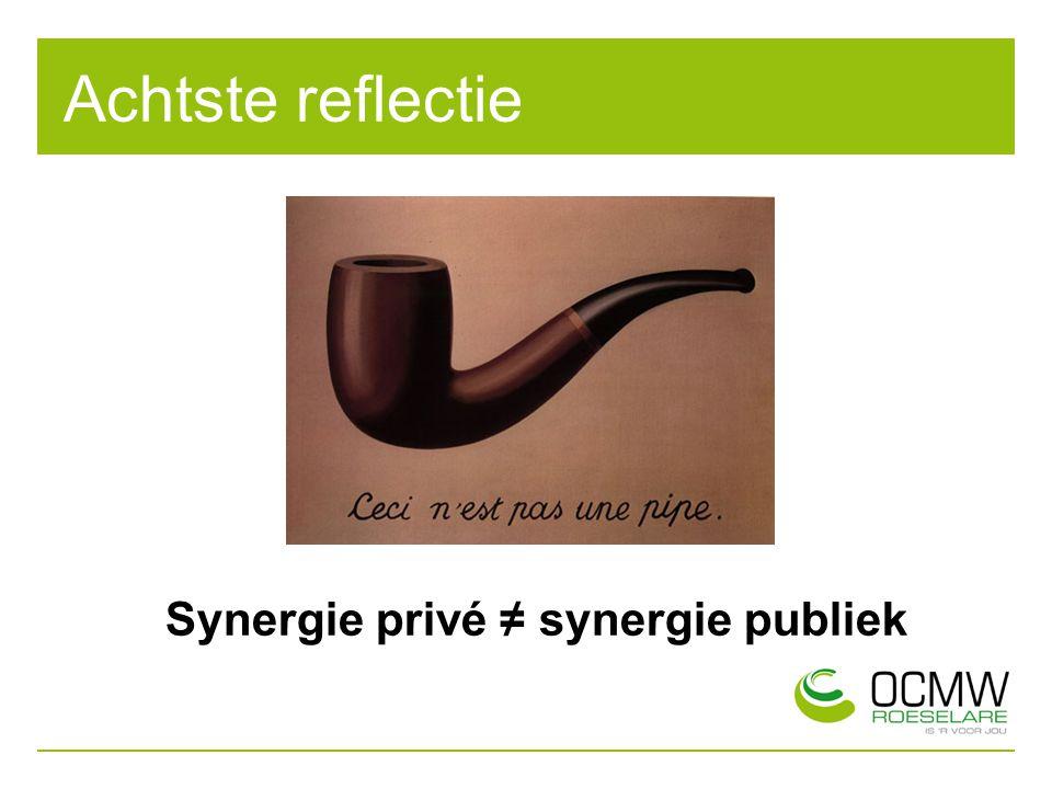 Achtste reflectie Synergie privé ≠ synergie publiek