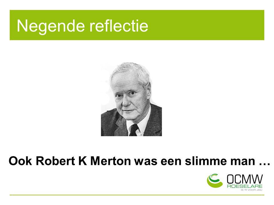 Negende reflectie Ook Robert K Merton was een slimme man …