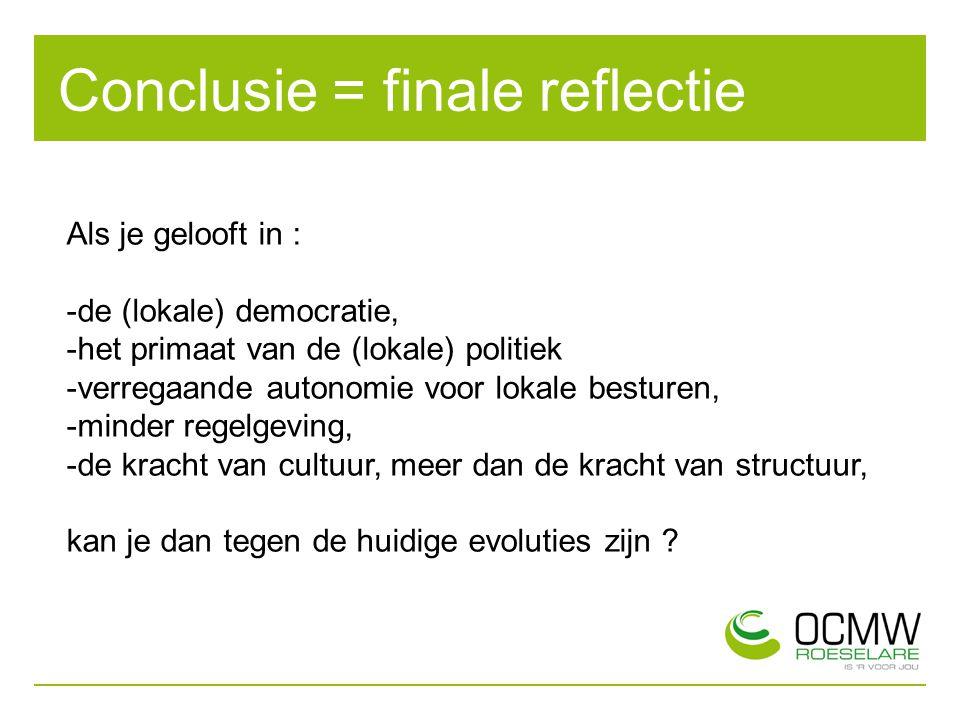 Conclusie = finale reflectie Als je gelooft in : -de (lokale) democratie, -het primaat van de (lokale) politiek -verregaande autonomie voor lokale bes
