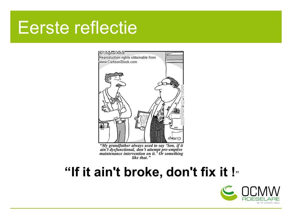 """Eerste reflectie """"If it ain't broke, don't fix it ! """""""