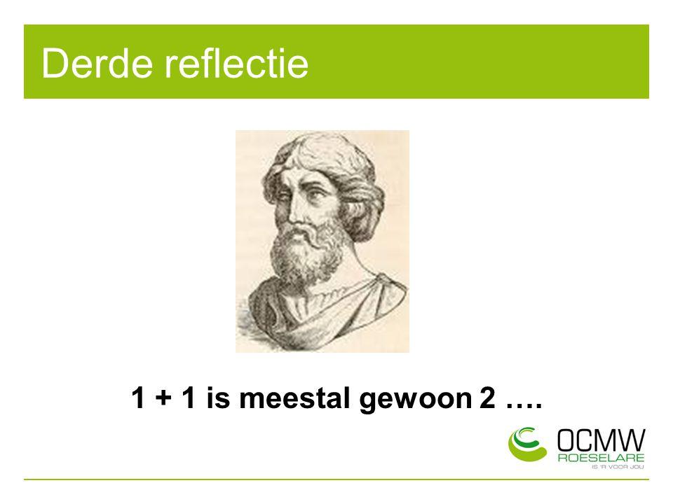 Derde reflectie 1 + 1 is meestal gewoon 2 ….
