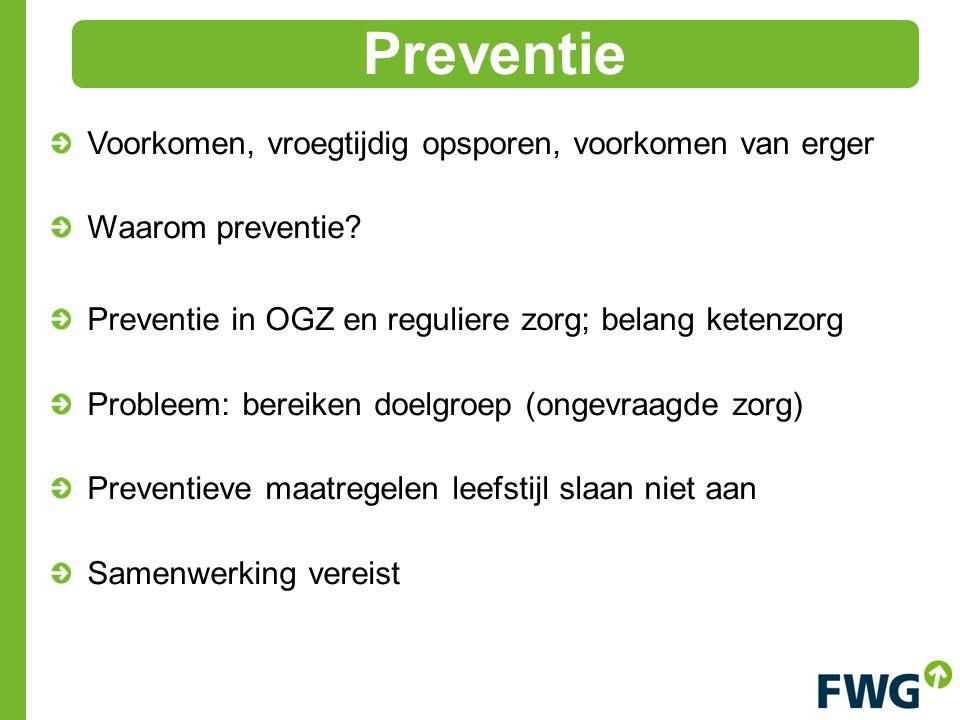 Voorkomen, vroegtijdig opsporen, voorkomen van erger Waarom preventie? Preventie in OGZ en reguliere zorg; belang ketenzorg Probleem: bereiken doelgro