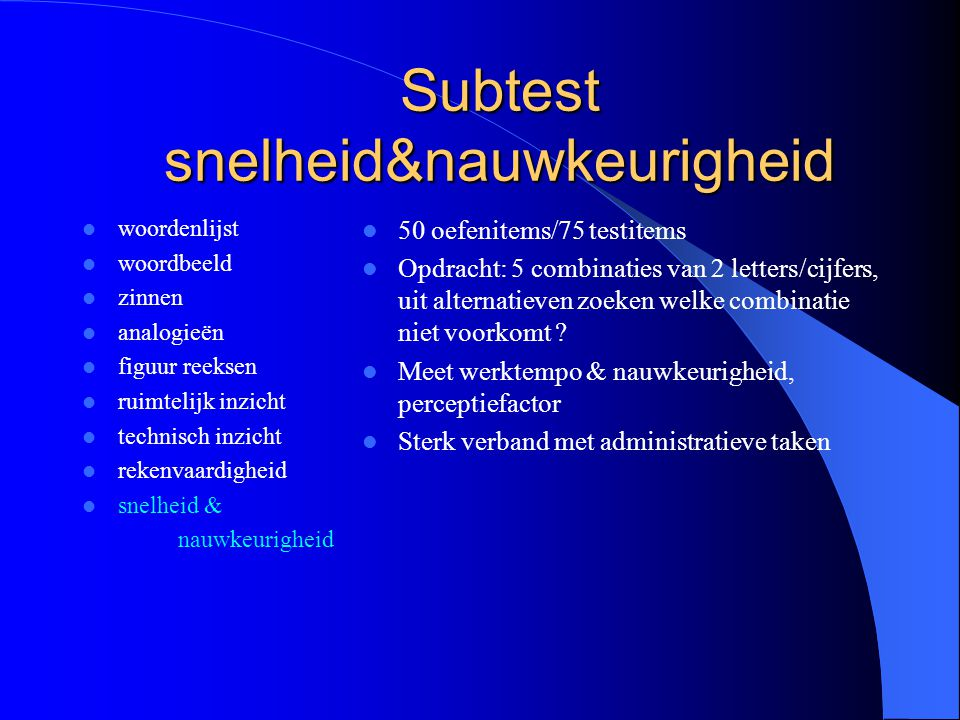 Subtest snelheid&nauwkeurigheid woordenlijst woordbeeld zinnen analogieën figuur reeksen ruimtelijk inzicht technisch inzicht rekenvaardigheid snelhei
