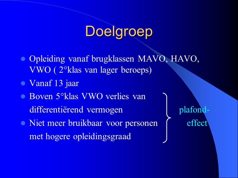 Doelgroep Opleiding vanaf brugklassen MAVO, HAVO, VWO ( 2°klas van lager beroeps) Vanaf 13 jaar Boven 5°klas VWO verlies van differentiërend vermogen