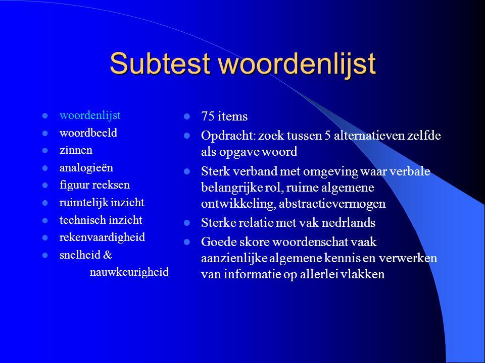 Subtest woordenlijst woordenlijst woordbeeld zinnen analogieën figuur reeksen ruimtelijk inzicht technisch inzicht rekenvaardigheid snelheid & nauwkeu