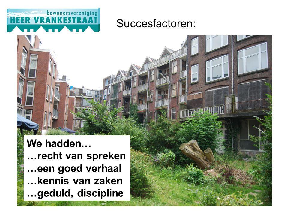 Succesfactoren: We hadden… …recht van spreken …een goed verhaal …kennis van zaken …geduld, discipline