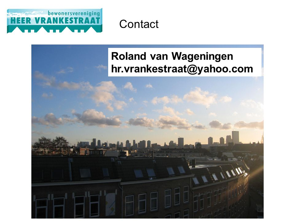 Contact Roland van Wageningen hr.vrankestraat@yahoo.com