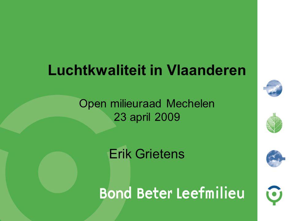Luchtkwaliteit in Vlaanderen Open milieuraad Mechelen 23 april 2009 Erik Grietens