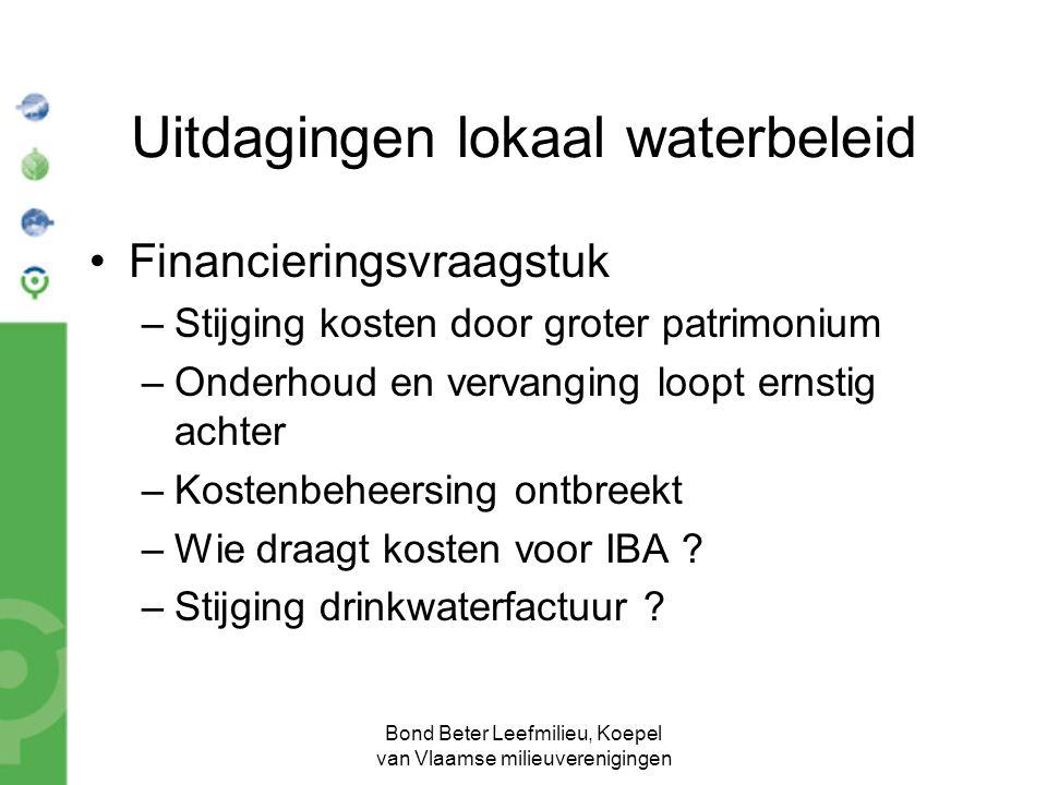 Bond Beter Leefmilieu, Koepel van Vlaamse milieuverenigingen Uitdagingen lokaal waterbeleid Financieringsvraagstuk –Stijging kosten door groter patrim