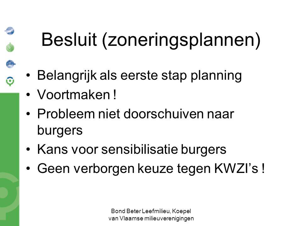 Bond Beter Leefmilieu, Koepel van Vlaamse milieuverenigingen Besluit (zoneringsplannen) Belangrijk als eerste stap planning Voortmaken ! Probleem niet