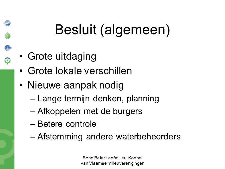 Bond Beter Leefmilieu, Koepel van Vlaamse milieuverenigingen Besluit (algemeen) Grote uitdaging Grote lokale verschillen Nieuwe aanpak nodig –Lange te