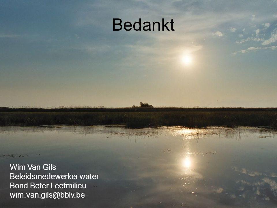 Bedankt Wim Van Gils Beleidsmedewerker water Bond Beter Leefmilieu wim.van.gils@bblv.be