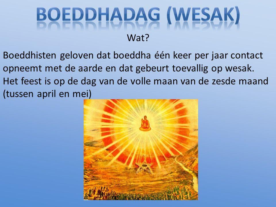 Wat? Boeddhisten geloven dat boeddha één keer per jaar contact opneemt met de aarde en dat gebeurt toevallig op wesak. Het feest is op de dag van de v