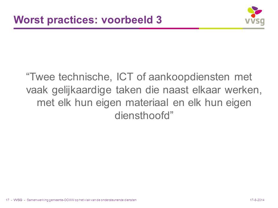 """VVSG - Worst practices: voorbeeld 3 """"Twee technische, ICT of aankoopdiensten met vaak gelijkaardige taken die naast elkaar werken, met elk hun eigen m"""