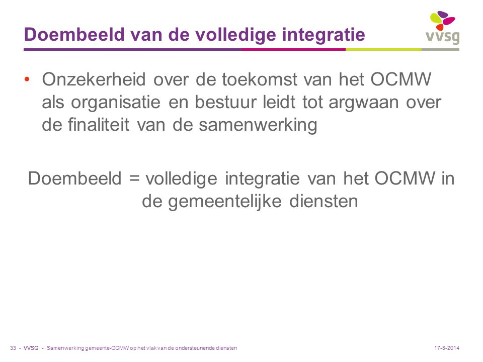 VVSG - Doembeeld van de volledige integratie Onzekerheid over de toekomst van het OCMW als organisatie en bestuur leidt tot argwaan over de finaliteit