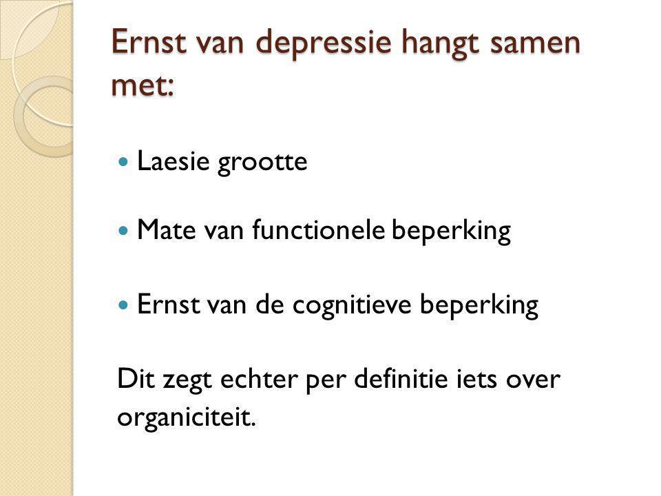 Ernst van depressie hangt samen met: Laesie grootte Mate van functionele beperking Ernst van de cognitieve beperking Dit zegt echter per definitie iet